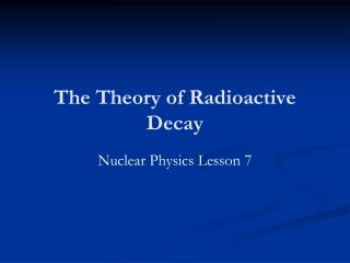The Theory of Radioactive Decay