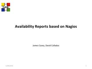 Availability Reports based on Nagios James Casey, David Collados