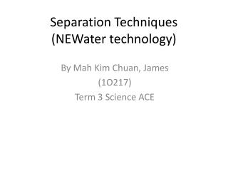 Separation Techniques (NEWater technology)