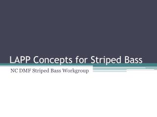 LAPP Concepts for Striped Bass