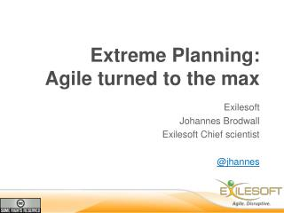 Extreme  Planning: Agile  turned  to  the max