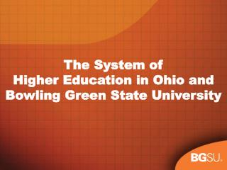 The System of  Higher Education in Ohio and  Bowling Green State University