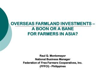 OVERSEAS FARMLAND INVESTMENTS – A BOON OR A BANE  FOR FARMERS IN ASIA?