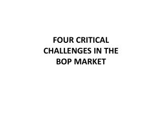 FOUR CRITICAL CHALLENGES IN THE BOP MARKET
