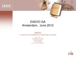 EASVO GA Amsterdam,  June 2012 EASVO is a Section of the Federation of Veterinarians of Europe