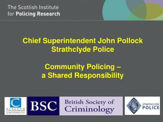 Chief Superintendent John Pollock Strathclyde Police Community Policing –  a Shared Responsibility
