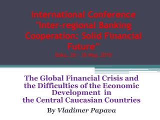 The Global Financial Crisis and  the Difficulties of the Economic Development  in