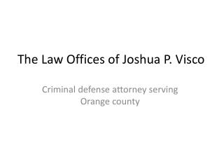 The Law Offices of Joshua P.Visco - Criminal defense attorne