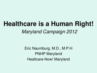 Healthcare is a Human Right! Maryland Campaign 2012