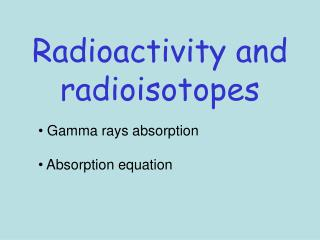 Radioactivity and radioisotopes