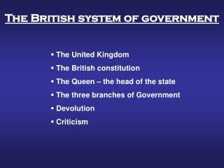 The United Kingdom  The British constitution  The Queen – the head of the state
