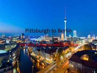 Pittsburgh to Berlin