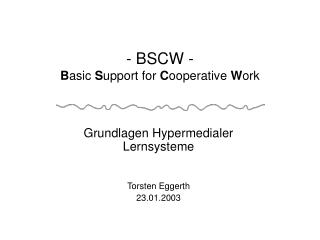 - BSCW - B asic  S upport for  C ooperative  W ork
