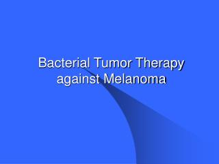 Bacterial Tumor Therapy against Melanoma