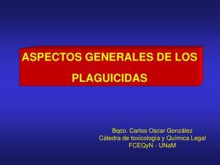 ASPECTOS GENERALES DE LOS PLAGUICIDAS