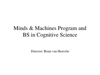 Minds & Machines Program and  BS in Cognitive Science