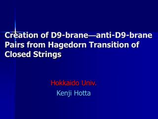 Creation of D9-brane — anti-D9-brane Pairs from Hagedorn Transition of Closed Strings
