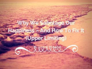Why we sabotage our happiness – and how to fix it (upper lim