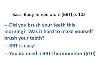 Basal Body Temperature (BBT ) p. 102