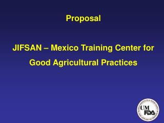 Proposal JIFSAN – Mexico Training Center for  Good Agricultural Practices
