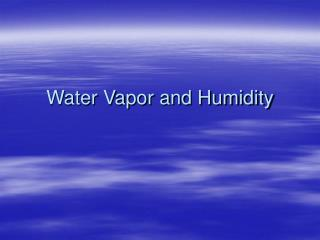 Water Vapor and Humidity