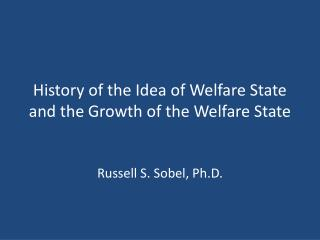 History of the Idea of Welfare State and the Growth of the Welfare State