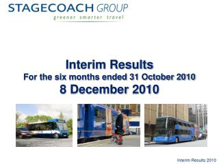 Interim Results For the six months ended 31 October 2010 8 December 2010