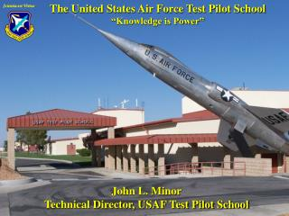 "The United States Air Force Test Pilot School ""Knowledge is Power"""