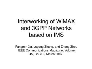 Interworking of WiMAX and 3GPP Networks based on IMS Fangmin Xu, Luyong Zhang, and Zheng Zhou