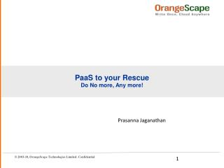 PaaS  to  your  Rescue Do No more, Any more!