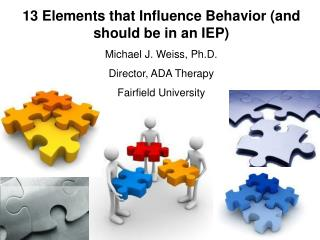 13 Elements that Influence Behavior (and should be in an IEP) Michael J. Weiss, Ph.D.
