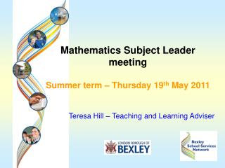 Mathematics Subject Leader meeting Summer term – Thursday 19 th  May 2011