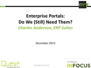Enterprise Portals:  Do We (Still) Need Them? Charles Anderson, ERP Suites