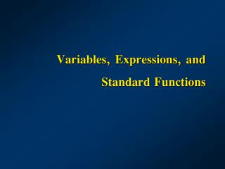 Variables, Expressions, and Standard Functions