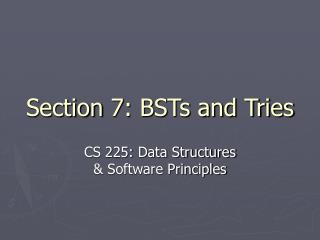Section 7: BSTs and Tries