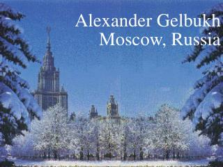 Alexander Gelbukh Moscow, Russia