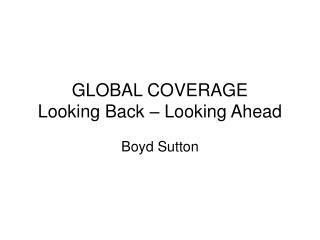 GLOBAL COVERAGE Looking Back – Looking Ahead