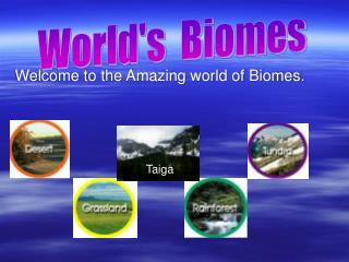 Welcome to the Amazing world of Biomes.