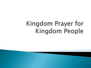 Kingdom Prayer for Kingdom People