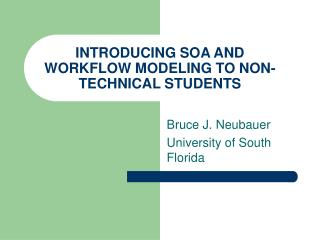 INTRODUCING SOA AND WORKFLOW MODELING TO NON-TECHNICAL STUDENTS
