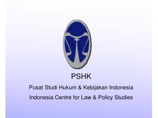 PSHK Pusat Studi Hukum & Kebijakan Indonesia Indonesia Centre for Law & Policy Studies