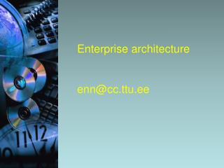 Enterprise architecture enn@cc.ttu.ee