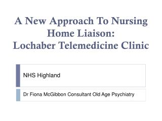A New Approach To Nursing Home Liaison: Lochaber Telemedicine Clinic