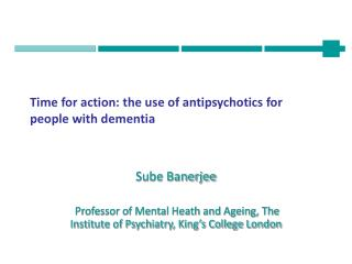 Time for action: the use of antipsychotics for people with dementia