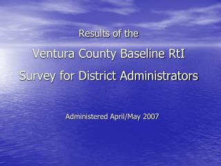 Results of the Ventura County Baseline RtI Survey for District Administrators