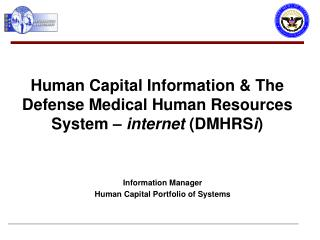 Human Capital Information & The Defense Medical Human Resources System –  internet  (DMHRS i )