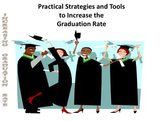 Practical  Strategies and Tools to Increase the Graduation Rate