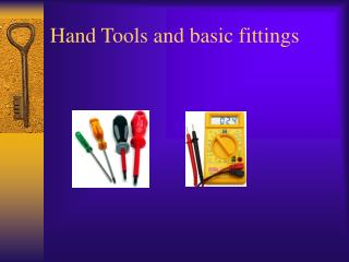 Hand Tools and basic fittings