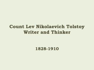 Count Lev Nikolaevich Tolstoy Writer and Thinker