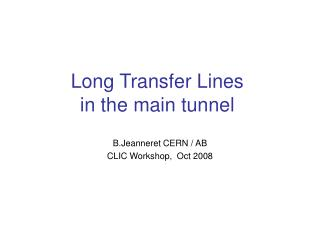 Long Transfer Lines in the main tunnel